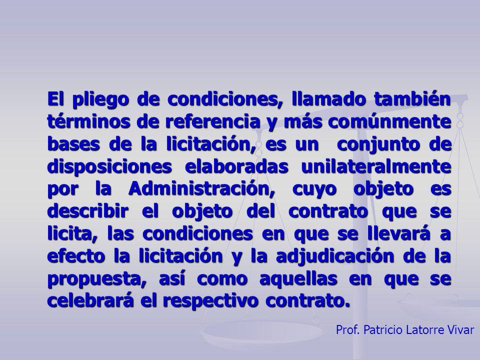 Prof. Patricio Latorre Vivar El pliego de condiciones, llamado también términos de referencia y más comúnmente bases de la licitación, es un conjunto