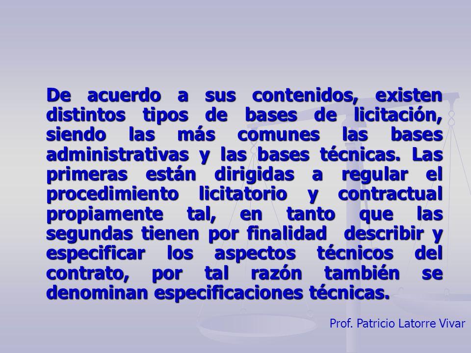 Prof. Patricio Latorre Vivar De acuerdo a sus contenidos, existen distintos tipos de bases de licitación, siendo las más comunes las bases administrat