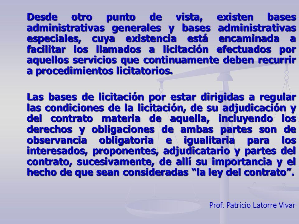 Prof. Patricio Latorre Vivar Desde otro punto de vista, existen bases administrativas generales y bases administrativas especiales, cuya existencia es