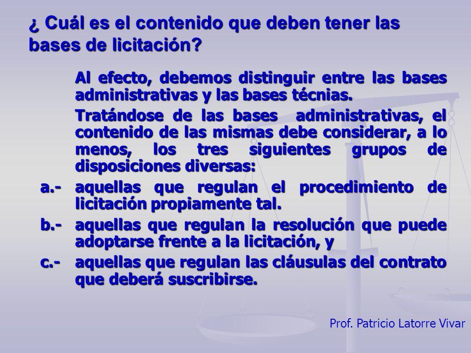 Prof. Patricio Latorre Vivar ¿ Cuál es el contenido que deben tener las bases de licitación? Al efecto, debemos distinguir entre las bases administrat