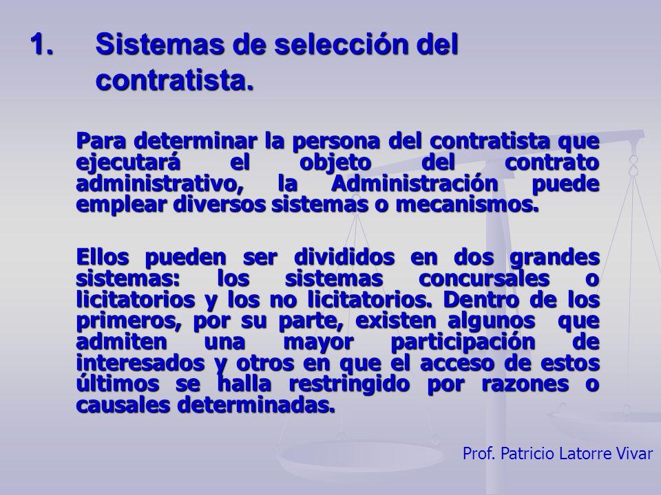Prof. Patricio Latorre Vivar 1.Sistemas de selección del contratista. Para determinar la persona del contratista que ejecutará el objeto del contrato