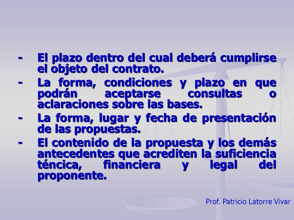 Prof. Patricio Latorre Vivar -El plazo dentro del cual deberá cumplirse el objeto del contrato. -La forma, condiciones y plazo en que podrán aceptarse