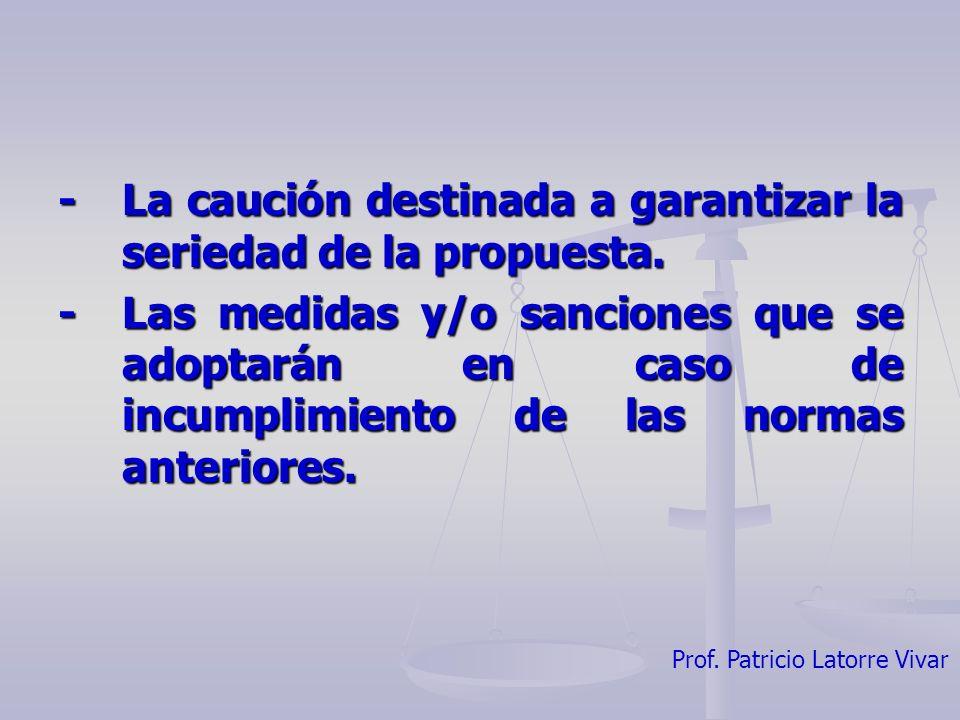 Prof. Patricio Latorre Vivar -La caución destinada a garantizar la seriedad de la propuesta. -Las medidas y/o sanciones que se adoptarán en caso de in