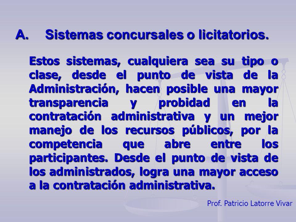 Prof. Patricio Latorre Vivar A. Sistemas concursales o licitatorios. Estos sistemas, cualquiera sea su tipo o clase, desde el punto de vista de la Adm