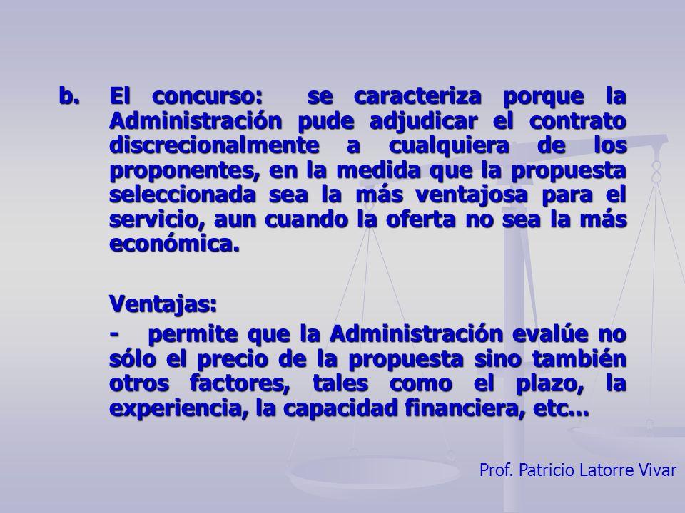 Prof. Patricio Latorre Vivar b.El concurso: se caracteriza porque la Administración pude adjudicar el contrato discrecionalmente a cualquiera de los p