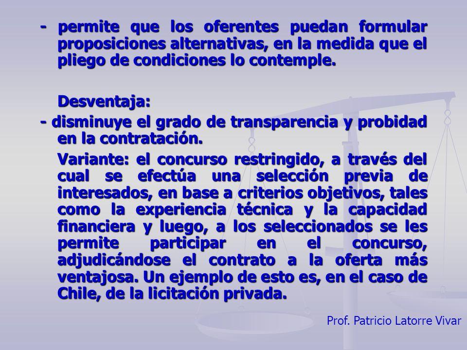 Prof. Patricio Latorre Vivar - permite que los oferentes puedan formular proposiciones alternativas, en la medida que el pliego de condiciones lo cont
