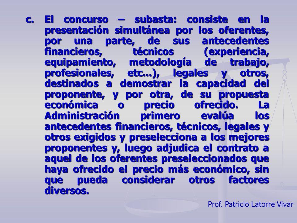 Prof. Patricio Latorre Vivar c.El concurso – subasta: consiste en la presentación simultánea por los oferentes, por una parte, de sus antecedentes fin