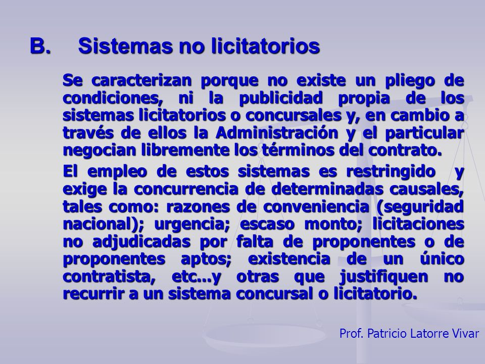 Prof. Patricio Latorre Vivar B.Sistemas no licitatorios Se caracterizan porque no existe un pliego de condiciones, ni la publicidad propia de los sist