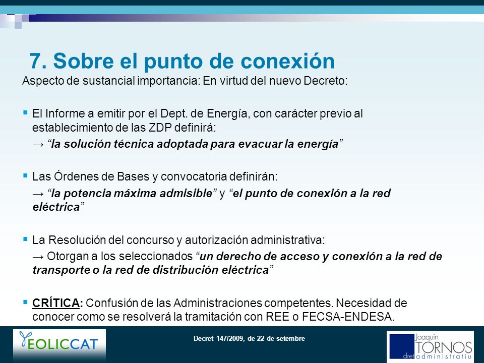 Decret 147/2009, de 22 de setembre Aspecto de sustancial importancia: En virtud del nuevo Decreto: El Informe a emitir por el Dept.