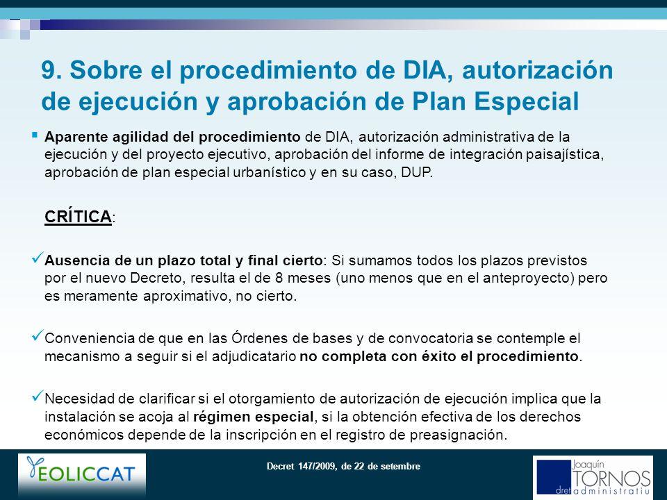Decret 147/2009, de 22 de setembre Aparente agilidad del procedimiento de DIA, autorización administrativa de la ejecución y del proyecto ejecutivo, aprobación del informe de integración paisajística, aprobación de plan especial urbanístico y en su caso, DUP.