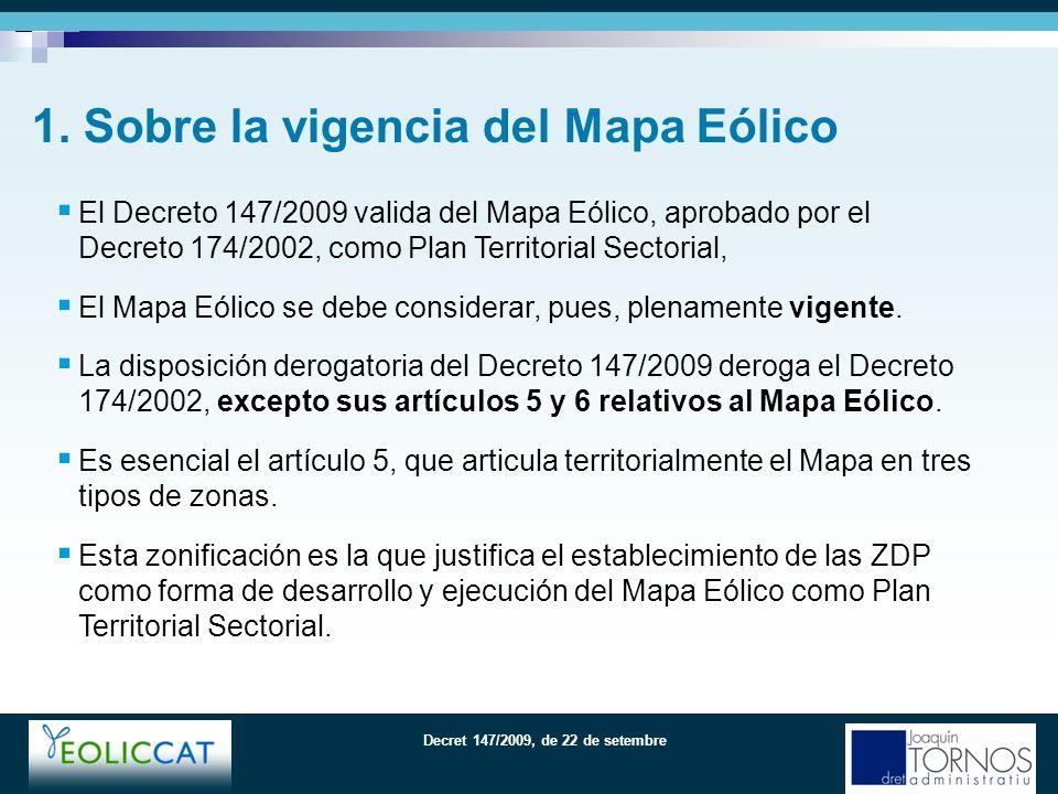 Decret 147/2009, de 22 de setembre El Decreto 147/2009 valida del Mapa Eólico, aprobado por el Decreto 174/2002, como Plan Territorial Sectorial, El Mapa Eólico se debe considerar, pues, plenamente vigente.
