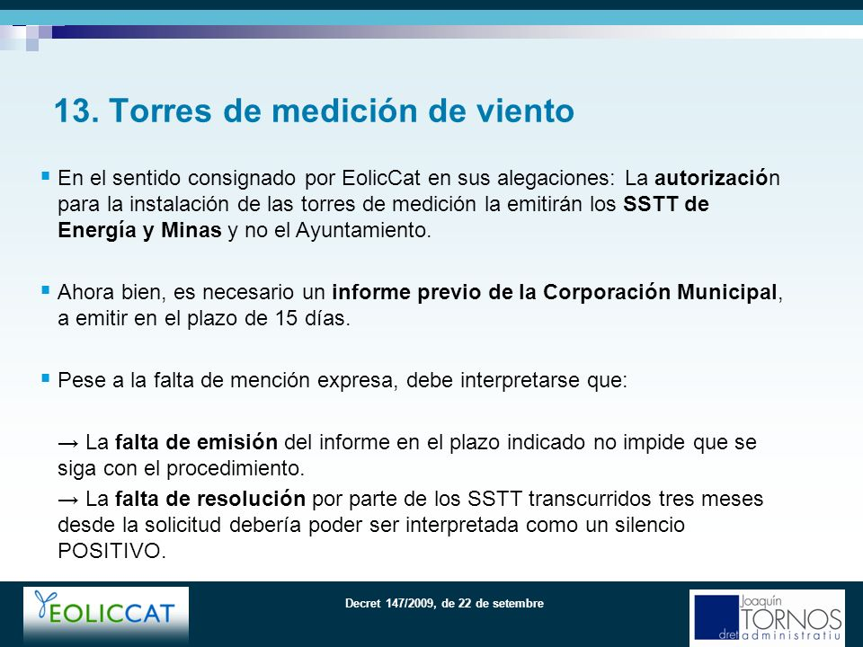Decret 147/2009, de 22 de setembre En el sentido consignado por EolicCat en sus alegaciones: La autorización para la instalación de las torres de medición la emitirán los SSTT de Energía y Minas y no el Ayuntamiento.