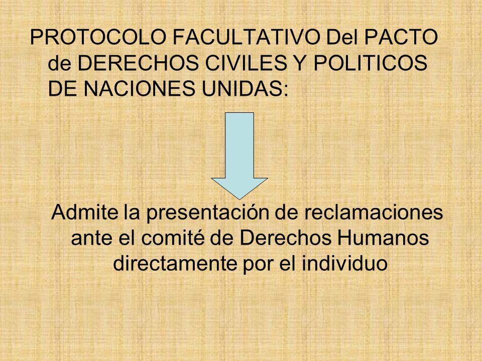 PROTOCOLO FACULTATIVO Del PACTO de DERECHOS CIVILES Y POLITICOS DE NACIONES UNIDAS: Admite la presentación de reclamaciones ante el comité de Derechos