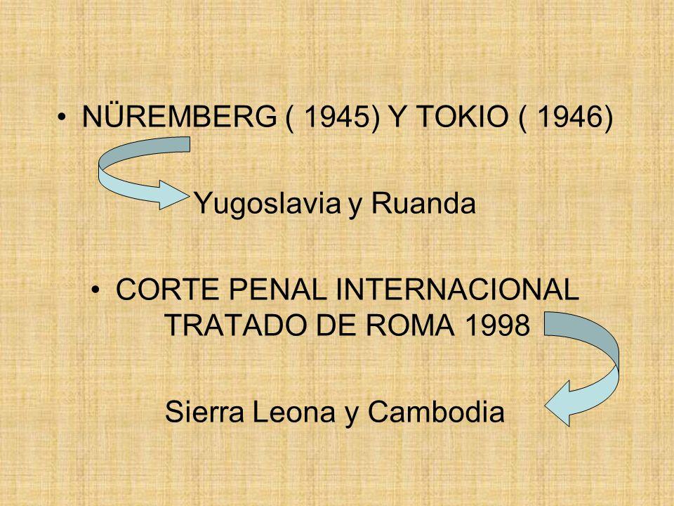NÜREMBERG ( 1945) Y TOKIO ( 1946) Yugoslavia y Ruanda CORTE PENAL INTERNACIONAL TRATADO DE ROMA 1998 Sierra Leona y Cambodia