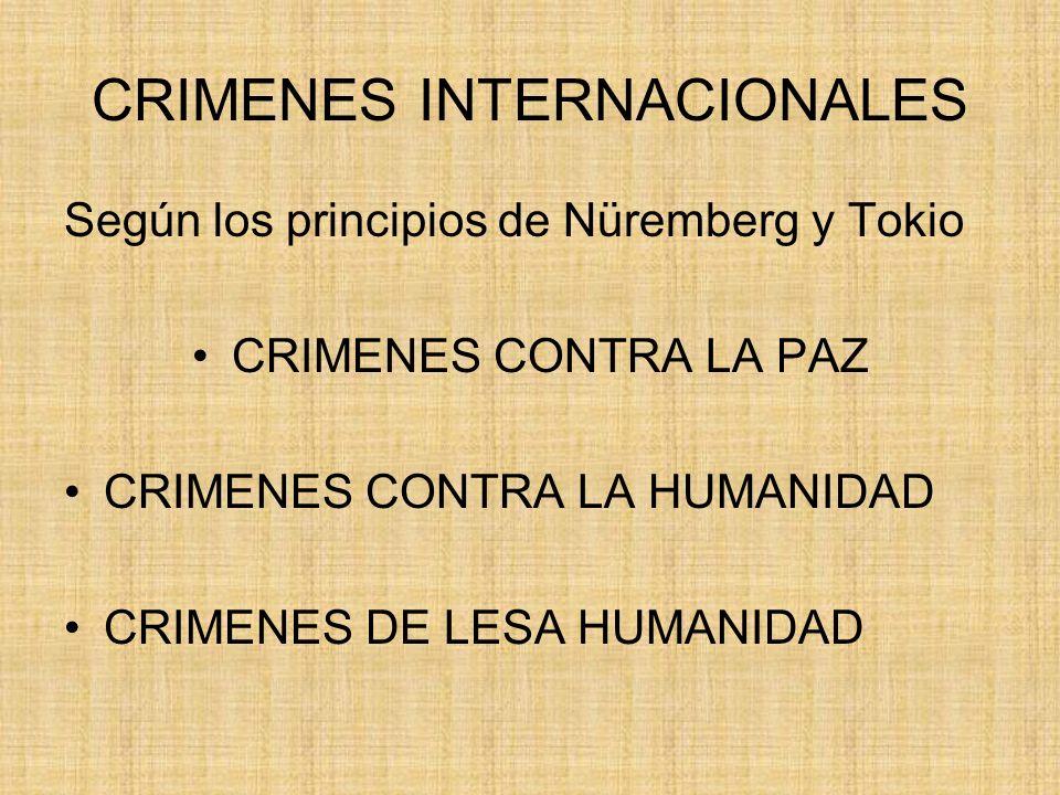 CRIMENES INTERNACIONALES Según los principios de Nüremberg y Tokio CRIMENES CONTRA LA PAZ CRIMENES CONTRA LA HUMANIDAD CRIMENES DE LESA HUMANIDAD