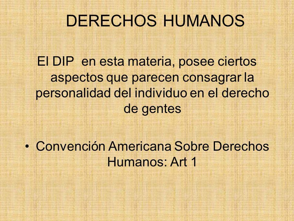 DERECHOS HUMANOS El DIP en esta materia, posee ciertos aspectos que parecen consagrar la personalidad del individuo en el derecho de gentes Convención