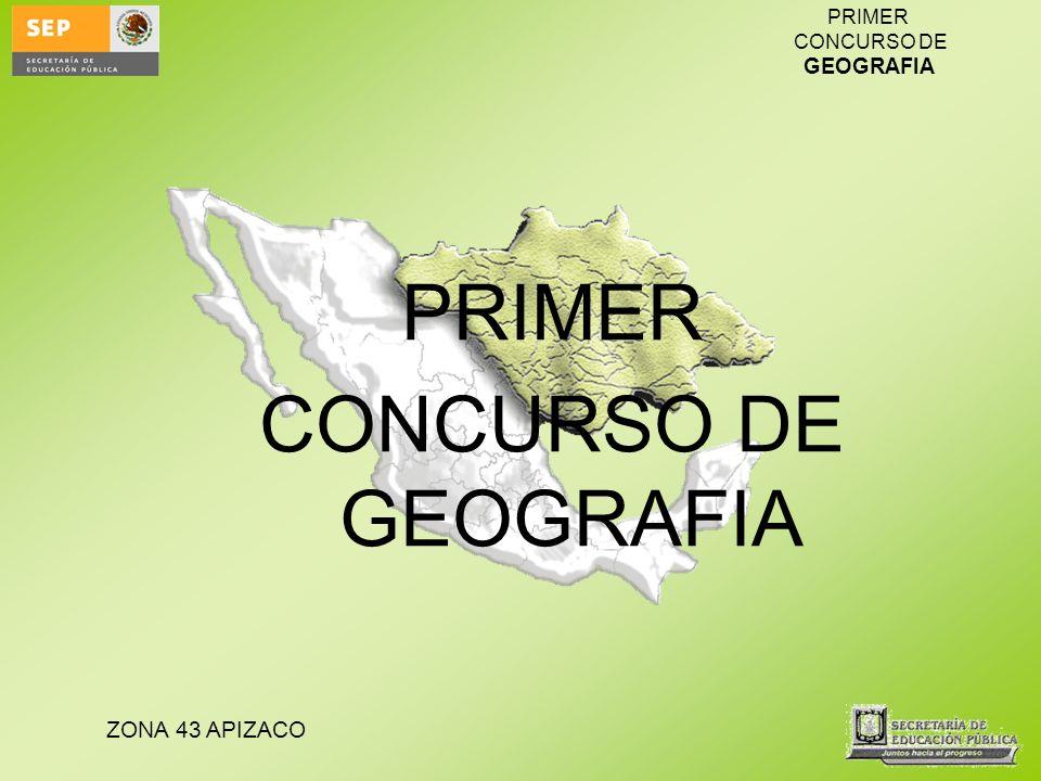 ZONA 43 APIZACO PRIMER CONCURSO DE GEOGRAFIA PRIMER CONCURSO DE GEOGRAFIA