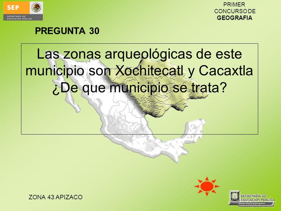ZONA 43 APIZACO PRIMER CONCURSO DE GEOGRAFIA Las zonas arqueológicas de este municipio son Xochitecatl y Cacaxtla ¿De que municipio se trata? PREGUNTA