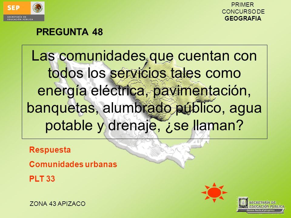ZONA 43 APIZACO PRIMER CONCURSO DE GEOGRAFIA Las comunidades que cuentan con todos los servicios tales como energía eléctrica, pavimentación, banqueta
