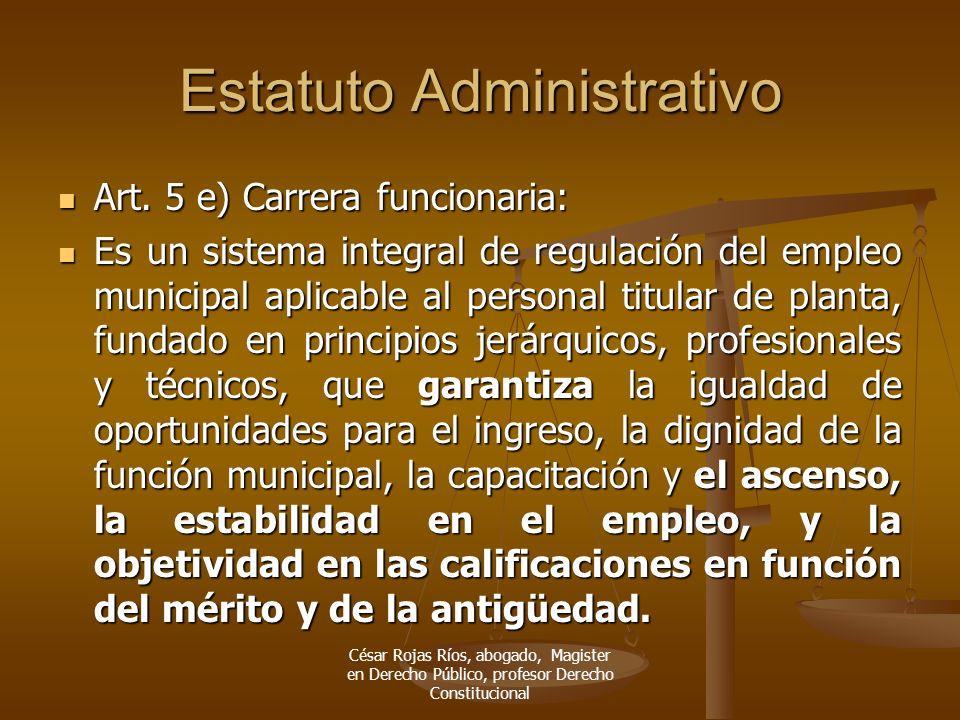 Estatuto Administrativo Art. 5 e) Carrera funcionaria: Art. 5 e) Carrera funcionaria: Es un sistema integral de regulación del empleo municipal aplica