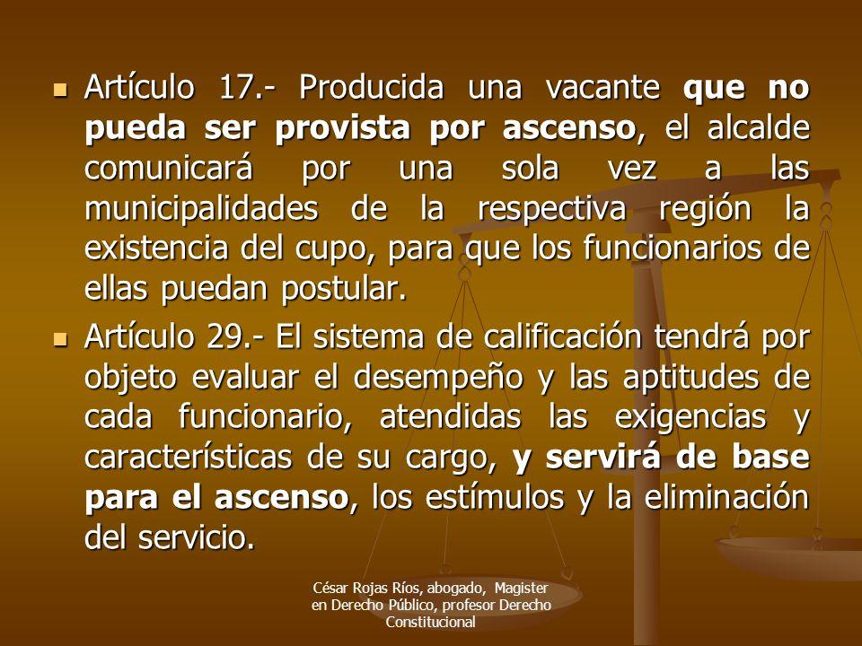 Artículo 17.- Producida una vacante que no pueda ser provista por ascenso, el alcalde comunicará por una sola vez a las municipalidades de la respecti