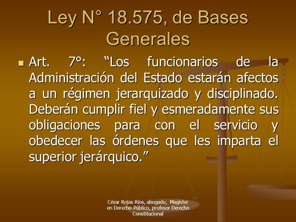 Ley N° 18.575, de Bases Generales Art. 7°: Los funcionarios de la Administración del Estado estarán afectos a un régimen jerarquizado y disciplinado.