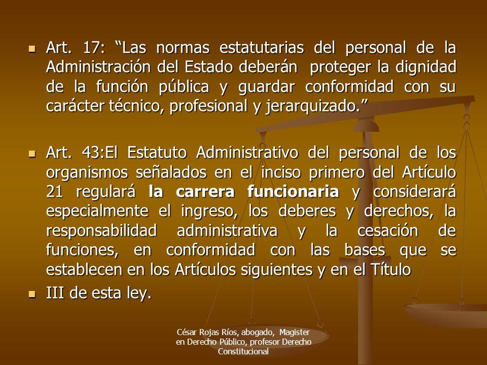 Art. 17: Las normas estatutarias del personal de la Administración del Estado deberán proteger la dignidad de la función pública y guardar conformidad