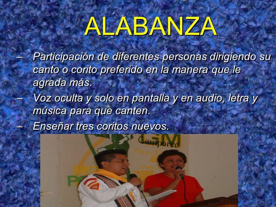 ALABANZA –Participación de diferentes personas dirigiendo su canto o corito preferido en la manera que le agrada más. –Voz oculta y solo en pantalla y