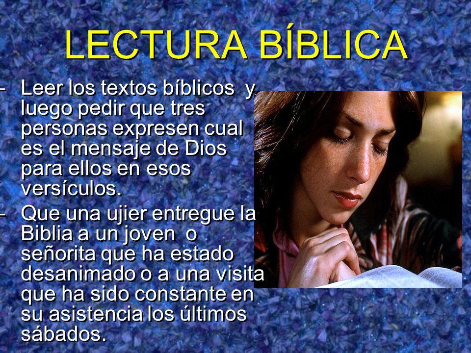 LECTURA BÍBLICA –Leer los textos bíblicos y luego pedir que tres personas expresen cual es el mensaje de Dios para ellos en esos versículos. –Que una