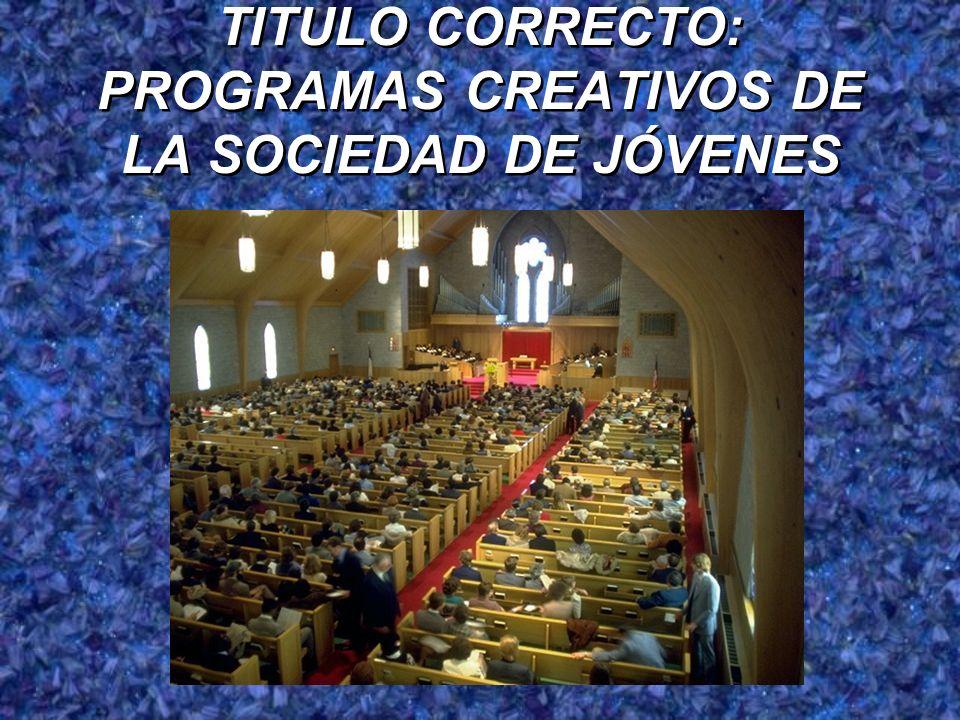 TITULO CORRECTO: PROGRAMAS CREATIVOS DE LA SOCIEDAD DE JÓVENES
