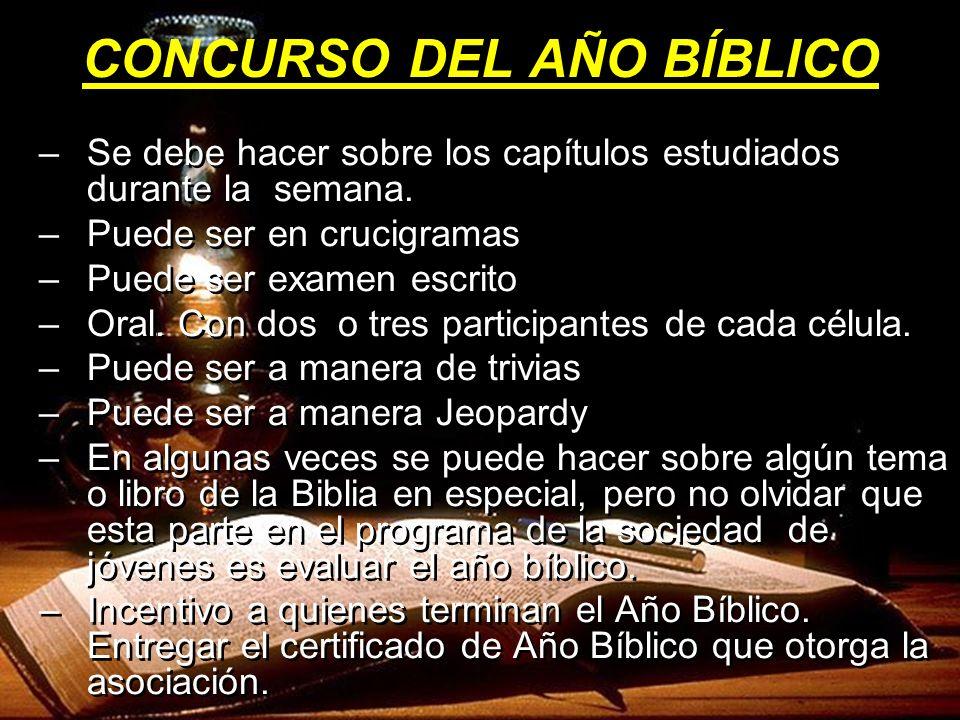 CONCURSO DEL AÑO BÍBLICO –Se debe hacer sobre los capítulos estudiados durante la semana. –Puede ser en crucigramas –Puede ser examen escrito –Oral. C