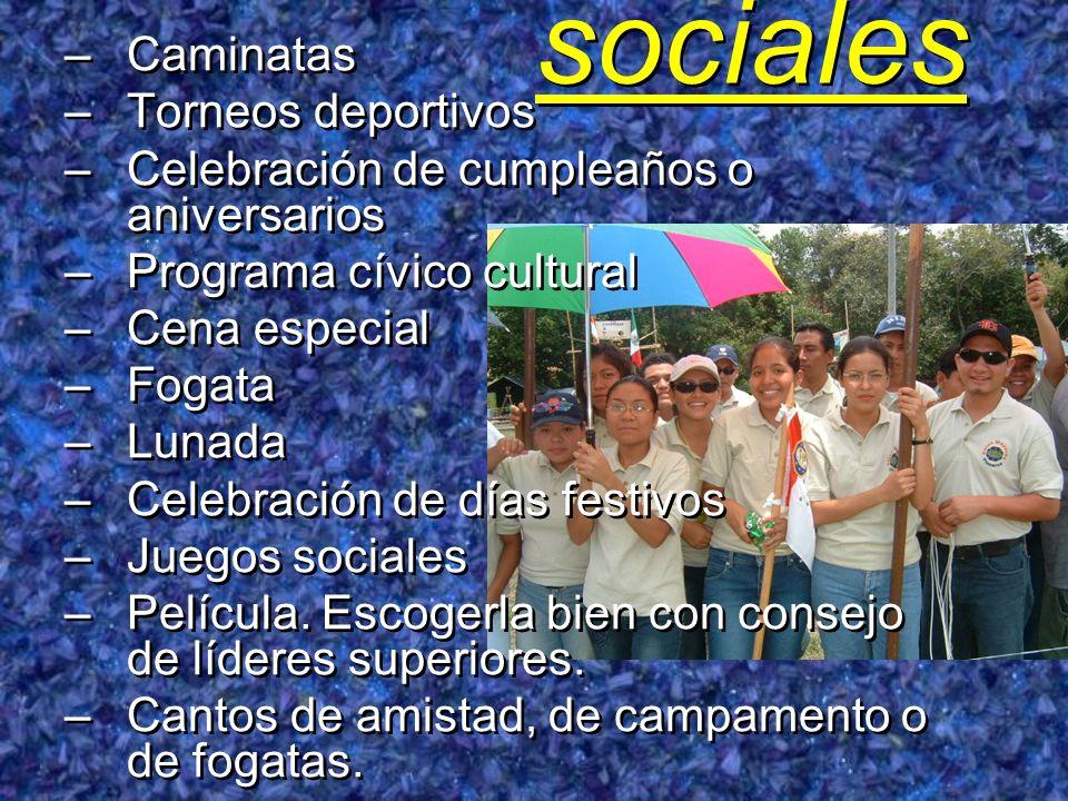 sociales –Caminatas –Torneos deportivos –Celebración de cumpleaños o aniversarios –Programa cívico cultural –Cena especial –Fogata –Lunada –Celebració