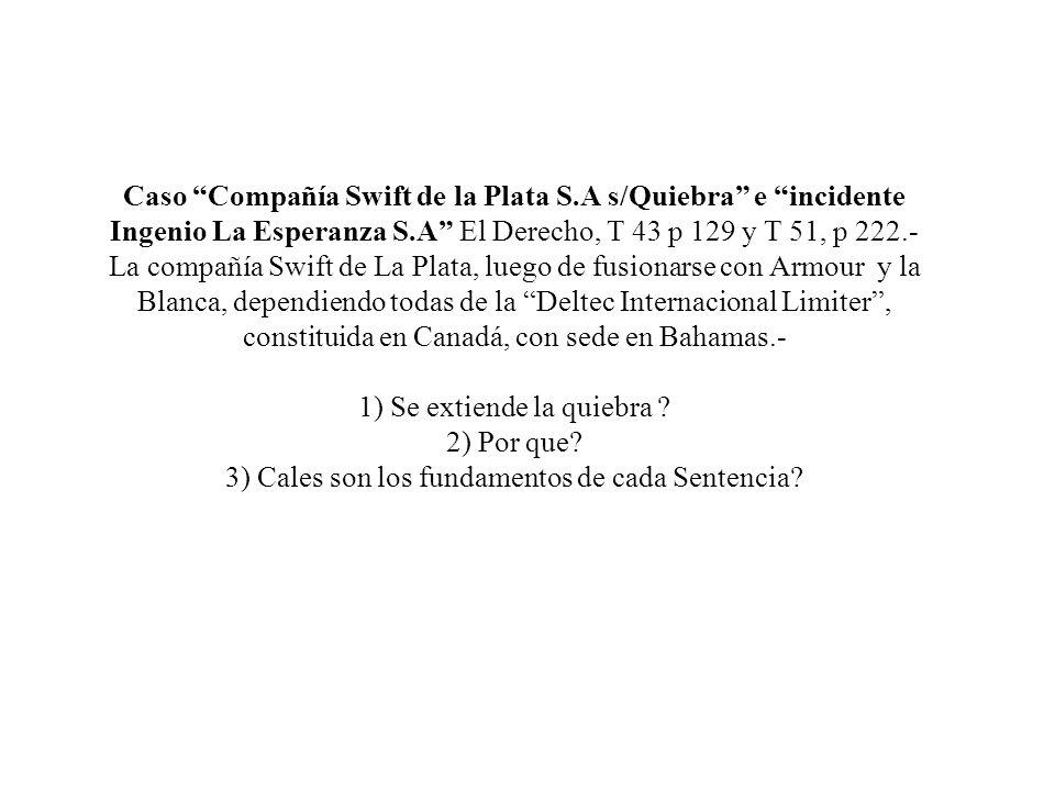 Caso Compañía Swift de la Plata S.A s/Quiebra e incidente Ingenio La Esperanza S.A El Derecho, T 43 p 129 y T 51, p 222.- La compañía Swift de La Plat