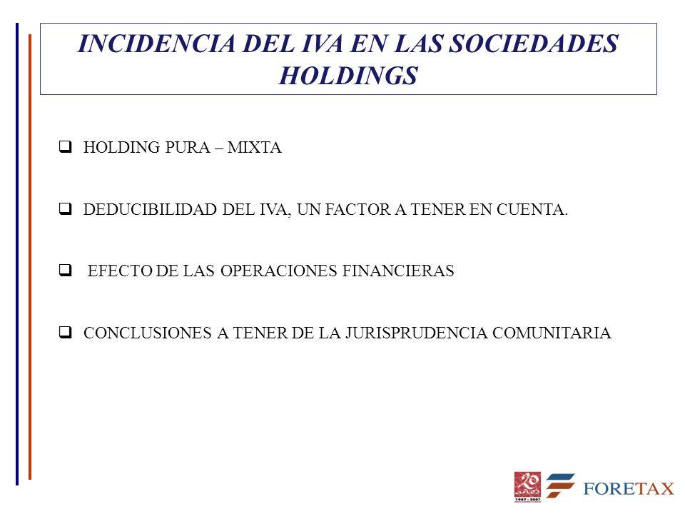 INCIDENCIA DEL IVA EN LAS SOCIEDADES HOLDINGS HOLDING PURA – MIXTA DEDUCIBILIDAD DEL IVA, UN FACTOR A TENER EN CUENTA.