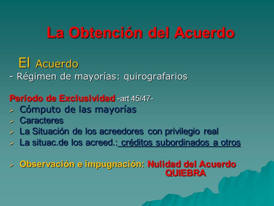 La Obtención del Acuerdo La Obtención del Acuerdo El Acuerdo El Acuerdo - Régimen de mayorías: quirografarios Período de Exclusividad - art 45/47 - Có