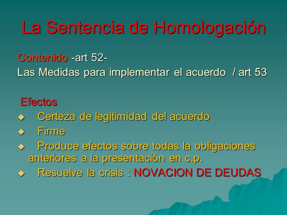 La Sentencia de Homologación Contenido -art 52- Las Medidas para implementar el acuerdo / art 53 Efectos Efectos Certeza de legitimidad del acuerdo Ce