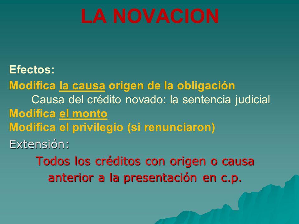 LA NOVACION Efectos: Modifica la causa origen de la obligación Causa del crédito novado: la sentencia judicial Modifica el monto Modifica el privilegi