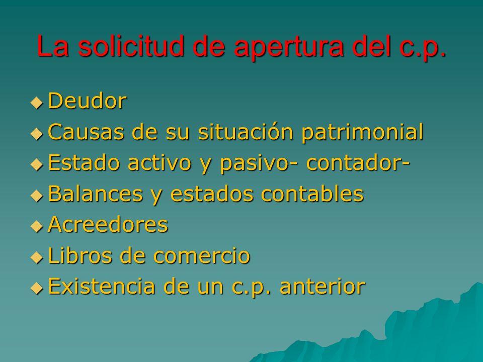 La solicitud de apertura del c.p. Deudor Deudor Causas de su situación patrimonial Causas de su situación patrimonial Estado activo y pasivo- contador