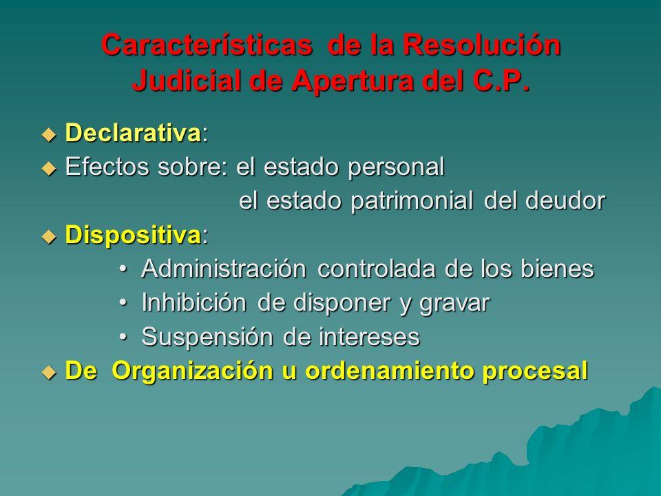 Características de la Resolución Judicial de Apertura del C.P. Declarativa: Declarativa: Efectos sobre: el estado personal Efectos sobre: el estado pe