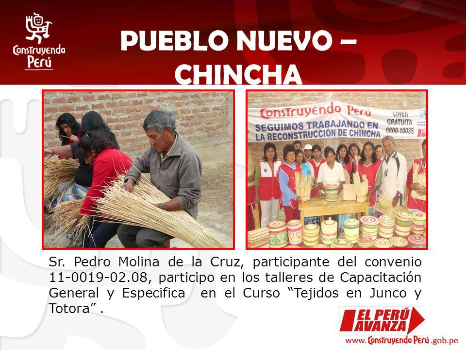 PUEBLO NUEVO – CHINCHA Sr. Pedro Molina de la Cruz, participante del convenio 11-0019-02.08, participo en los talleres de Capacitación General y Espec