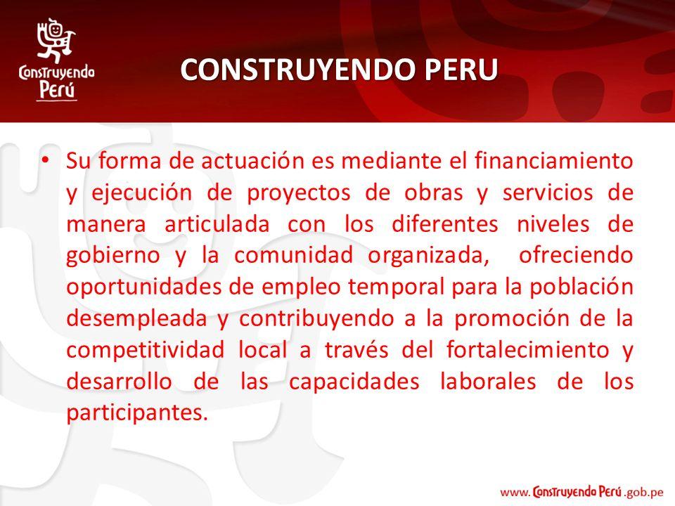 CONSTRUYENDO PERU Su forma de actuación es mediante el financiamiento y ejecución de proyectos de obras y servicios de manera articulada con los difer