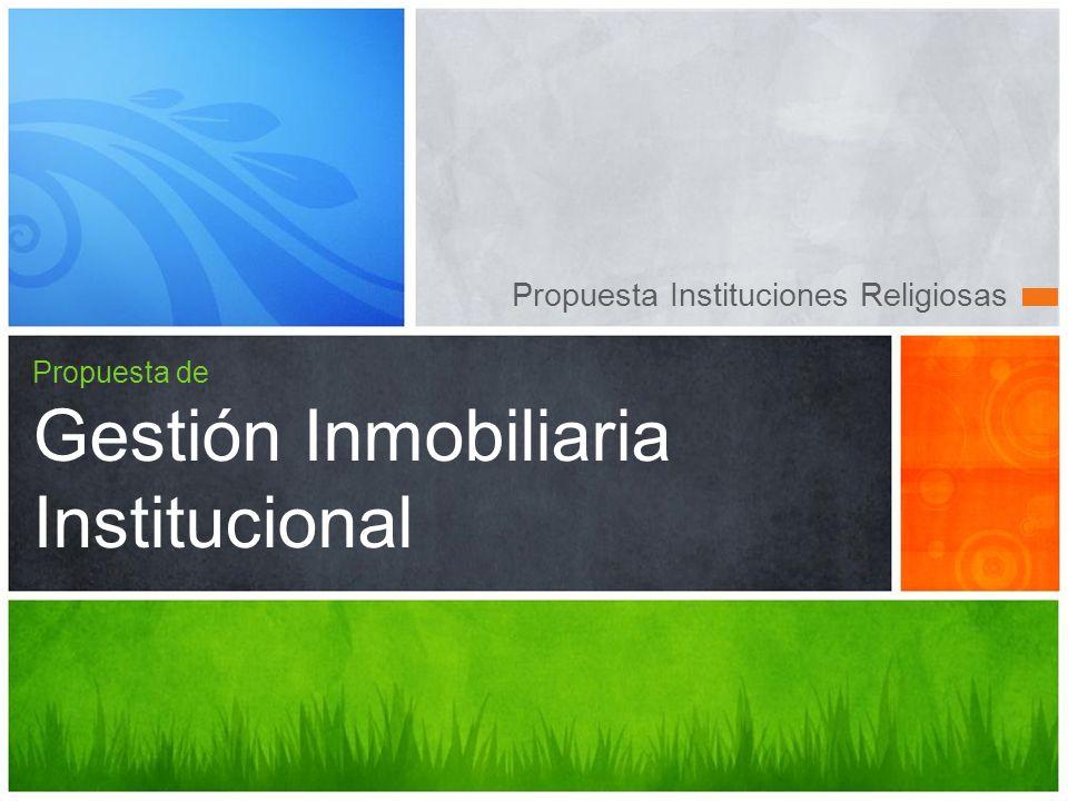 Propuesta Instituciones Religiosas Propuesta de Gestión Inmobiliaria Institucional