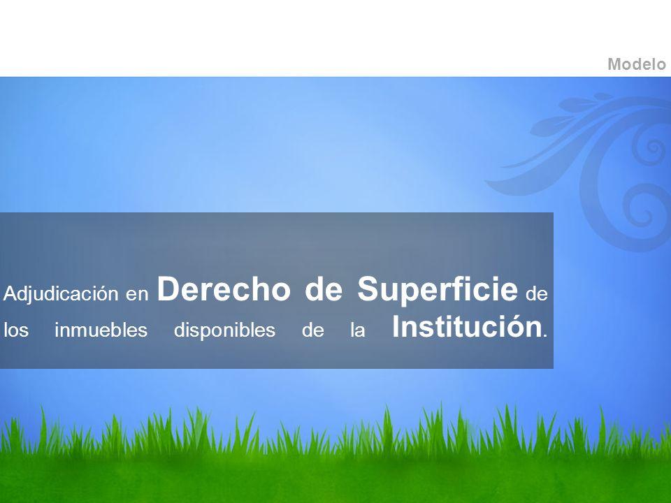 Adjudicación en Derecho de Superficie de los inmuebles disponibles de la Institución. Modelo