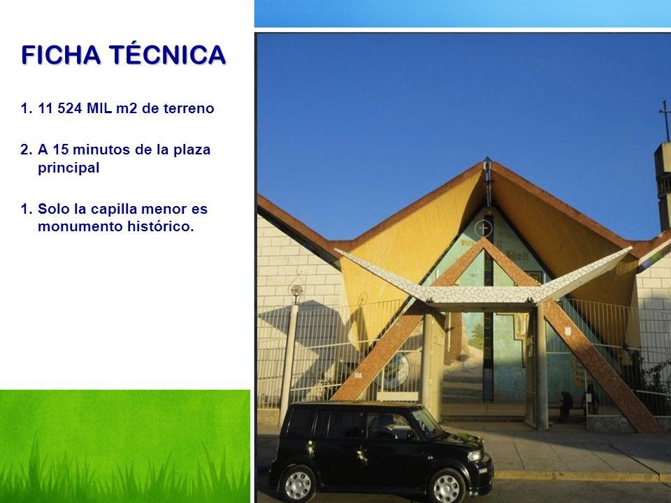 FICHA TÉCNICA 1.11 524 MIL m2 de terreno 2.A 15 minutos de la plaza principal 1.Solo la capilla menor es monumento histórico.