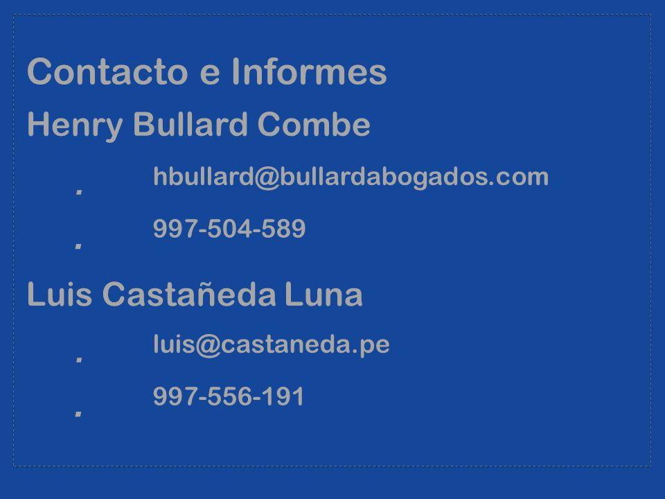 Contacto e Informes Henry Bullard Combe hbullard@bullardabogados.com 997-504-589 Luis Castañeda Luna luis@castaneda.pe 997-556-191