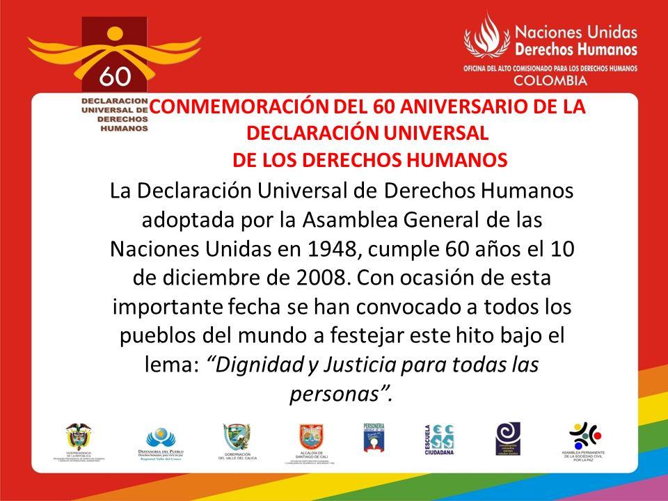 CONMEMORACIÓN DEL 60 ANIVERSARIO DE LA DECLARACIÓN UNIVERSAL DE LOS DERECHOS HUMANOS La Declaración Universal de Derechos Humanos adoptada por la Asam