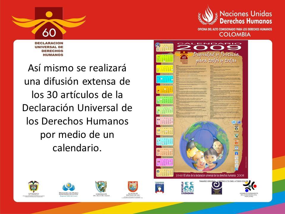 Así mismo se realizará una difusión extensa de los 30 artículos de la Declaración Universal de los Derechos Humanos por medio de un calendario.
