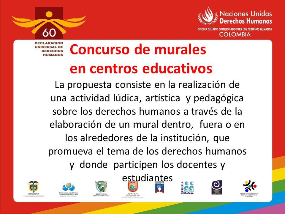 Concurso de murales en centros educativos La propuesta consiste en la realización de una actividad lúdica, artística y pedagógica sobre los derechos h