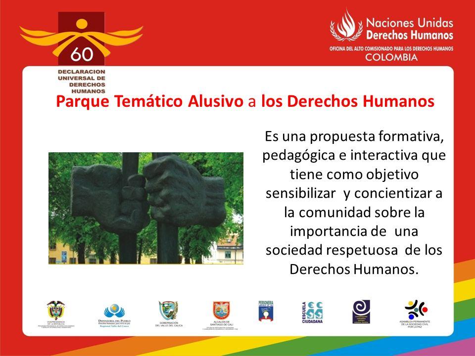 Parque Temático Alusivo a los Derechos Humanos Es una propuesta formativa, pedagógica e interactiva que tiene como objetivo sensibilizar y concientiza