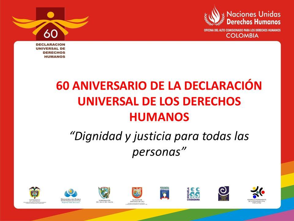 60 ANIVERSARIO DE LA DECLARACIÓN UNIVERSAL DE LOS DERECHOS HUMANOS Dignidad y justicia para todas las personas